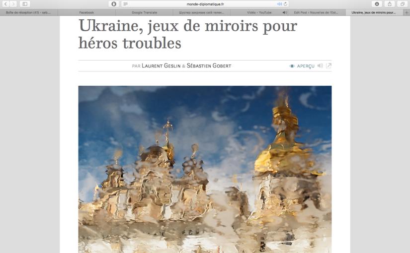Le Monde Diplomatique: Ukraine, jeux de miroirs pour hérostroubles